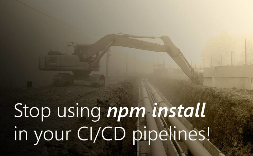 Stop using <i>npm install</i> in your CI/CD pipelines